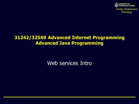 Faculty of Information Technology 31242/32549 Advanced Internet Programming Advanced Java Programming Web services Intro.