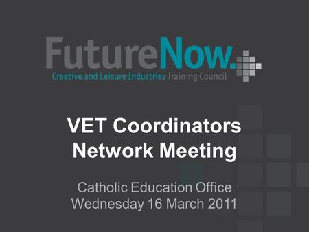 VET Coordinators Network Meeting Catholic Education Office Wednesday 16 March 2011.