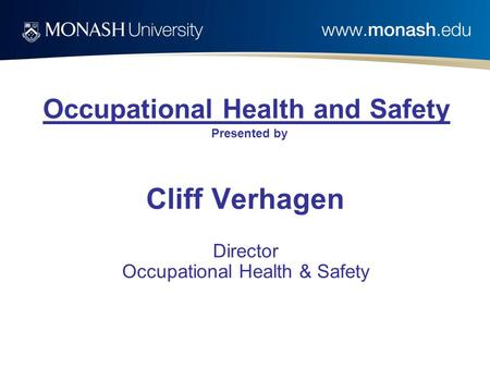 Occupational Health and Safety Presented by Cliff Verhagen Director Occupational Health & Safety.