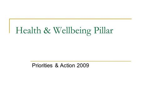 Health & Wellbeing Pillar Priorities & Action 2009.