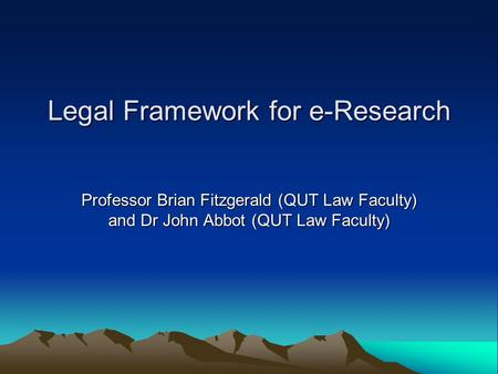 Legal Framework for e-Research Professor Brian Fitzgerald (QUT Law Faculty) and Dr John Abbot (QUT Law Faculty)