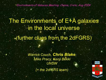 The Environments of E+A galaxies in the local universe (further clues from the 2dFGRS) Environments of Galaxies Meeting: Chania, Crete, Aug 2004 Warrick.
