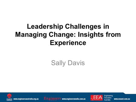 Leadership Challenges in Managing Change: Insights from Experience Sally Davis.