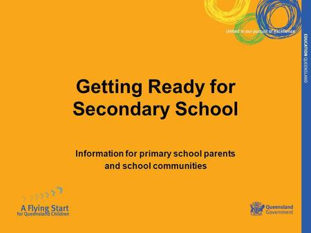 Getting Ready for Secondary School Information for primary school parents and school communities.