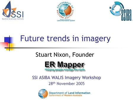 Future trends in imagery SSI ASIBA WALIS Imagery Workshop 28 th November 2005 Stuart Nixon, Founder.