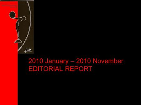 2010 January – 2010 November EDITORIAL REPORT. Number of issues per year 200520062007200820092010 General Issues 123111 Special Issues 23233 3 TOTAL355444.