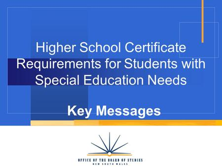 Higher School Certificate Requirements for Students with Special Education Needs Key Messages.