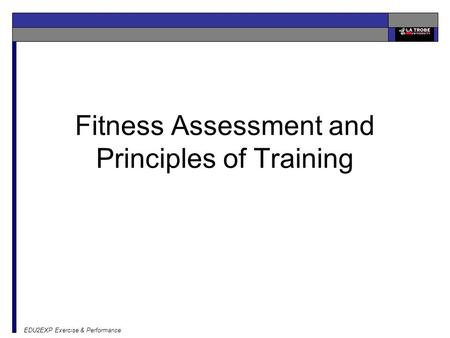 EDU2EXP Exercise & Performance Fitness Assessment and Principles of Training.