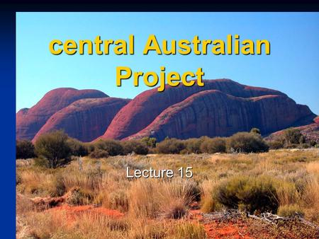 Central Australian Project Lecture 15. Main geological elements Palaeoproterozoic and Mesoproterozoic cratons - granitoids, gneiss, schist Palaeoproterozoic.