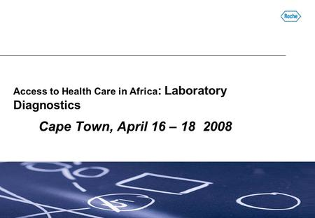 Access to Health Care in Africa : Laboratory Diagnostics Cape Town, April 16 – 18 2008.