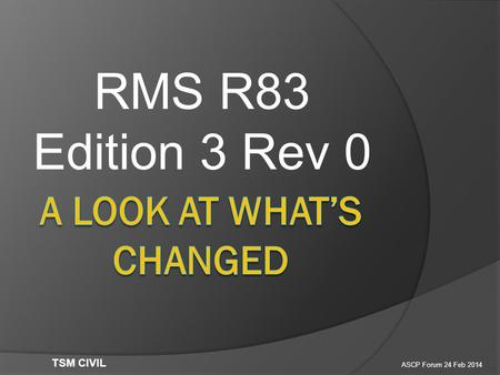RMS R83 Edition 3 Rev 0 ASCP Forum 24 Feb 2014 TSM CIVIL.