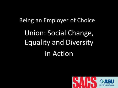 Being an Employer of Choice Union: Social Change, Equality and Diversity in Action.