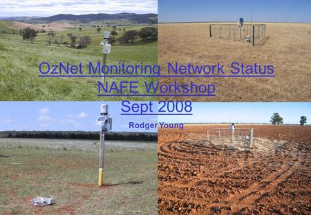 OzNet Monitoring Network Status NAFE Workshop Sept 2008 Rodger Young.