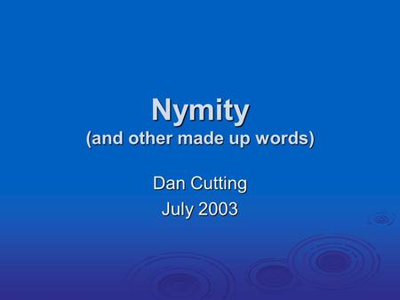 Nymity (and other made up words) Dan Cutting July 2003.