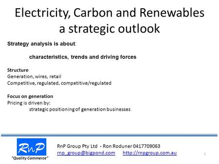 "Electricity, Carbon and Renewables a strategic outlook RnPRnP ""Quality Commerce"" 1 Strategy analysis is about: characteristics, trends and driving forces."
