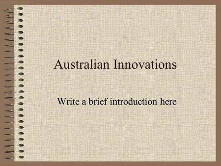 Australian Innovations Write a brief introduction here.