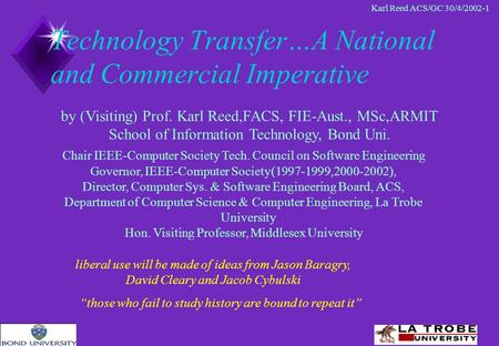 Karl Reed <strong>ACS</strong>/GC 30/4/2002-1 Technology Transfer…A National and Commercial Imperative Chair IEEE-Computer Society Tech. Council on Software Engineering.