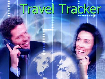 Travel Tracker. The Issues * The Travel Industry is going through global changes * The impact of the Internet and ticket less travel * The ever increasing.