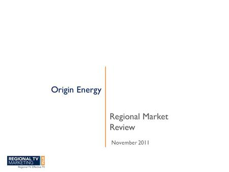 Origin Energy Regional Market Review November 2011.