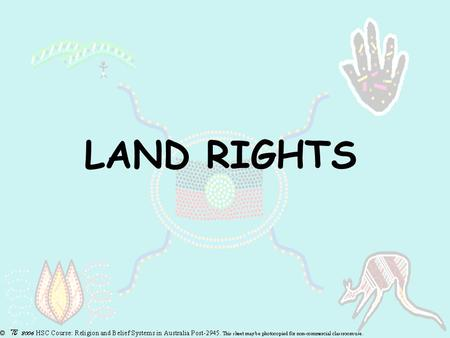 LAND RIGHTS. Symbolism of the flag the people the land life giving sun and bond between the people and the land.