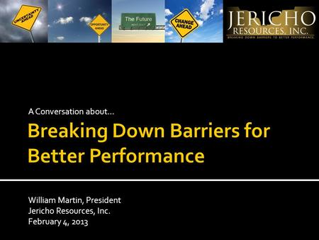 A Conversation about… William Martin, President Jericho Resources, Inc. February 4, 2013.