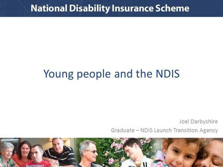 Young people and the NDIS Joel Darbyshire Graduate – NDIS Launch Transition Agency.