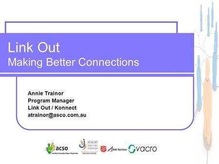 1 Link Out Making Better Connections Annie Trainor Program Manager Link Out / Konnect