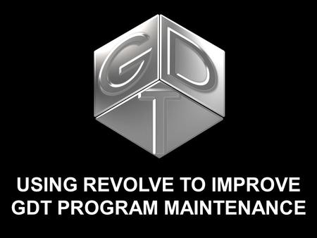 USING REVOLVE TO IMPROVE GDT PROGRAM MAINTENANCE.
