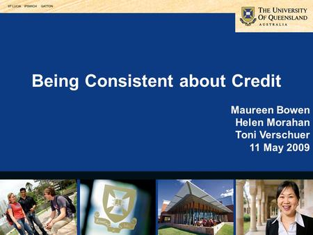Being Consistent about Credit Maureen Bowen Helen Morahan Toni Verschuer 11 May 2009.