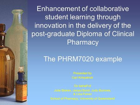 Enhancement of collaborative student learning through innovation in the delivery of the post-graduate Diploma of Clinical Pharmacy The PHRM7020 example.