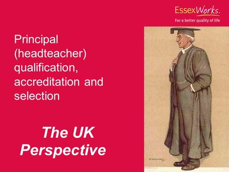Principal (headteacher) qualification, accreditation and selection The UK Perspective.