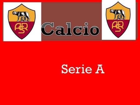 Serie A  Soccer in Italy is very competitive. There are 3 leagues the last one is serie C. The second league is serie B and the first one is serie A.