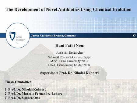 The Development of Novel Antibiotics Using Chemical Evolution Hani Fathi Nour Assistant Researcher National Research Centre, Egypt M.Sc. Cairo University.