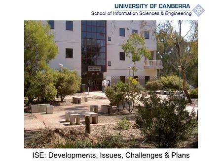 School of Information Sciences & Engineering ISE: Developments, Issues, Challenges & Plans.