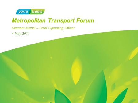4 May 2011 Metropolitan Transport Forum Clement Michel – Chief Operating Officer.