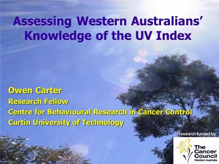 Owen Carter Research Fellow Centre for Behavioural Research in Cancer Control Curtin University of Technology Assessing Western Australians' Knowledge.