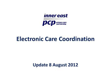 Electronic Care Coordination Update 8 August 2012.