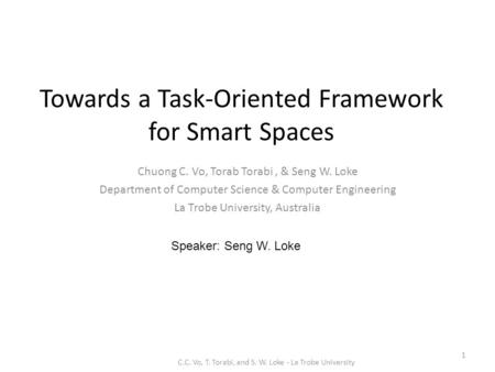 Towards a Task-Oriented Framework for Smart Spaces Chuong C. Vo, Torab Torabi, & Seng W. Loke Department of Computer Science & Computer Engineering La.