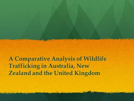 A Comparative Analysis of Wildlife Trafficking in Australia, New Zealand and the United Kingdom.