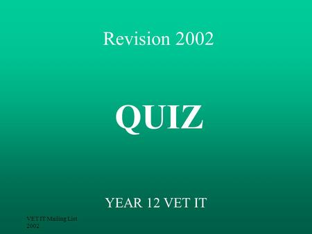 VET IT Mailing List 2002 Revision 2002 YEAR 12 VET IT QUIZ.