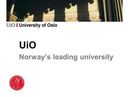UiO Norway's leading university. 203 years of excellent higher education Founded in 1811 as the first in Norway, the University of Oslo is the country's.