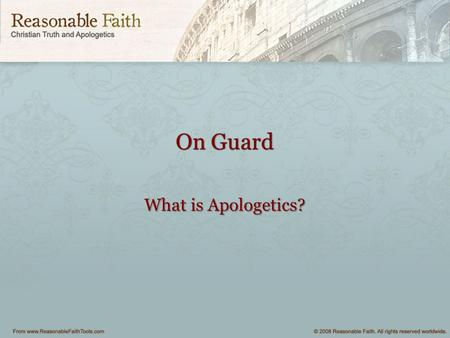 On Guard What is Apologetics?. Key Verse – 1 Peter 3:15 Always be prepared to give an answer (or defence - apologia) to everyone who asks you to give.