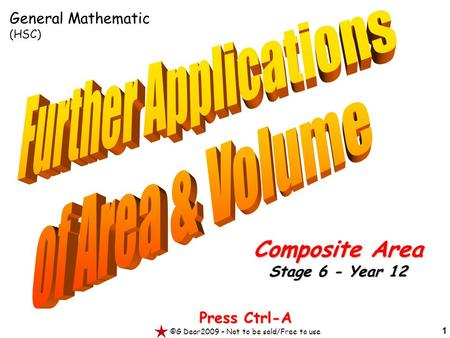 1 Press Ctrl-A ©G Dear2009 – Not to be sold/Free to use Composite Area Stage 6 - Year 12 General Mathematic (HSC)