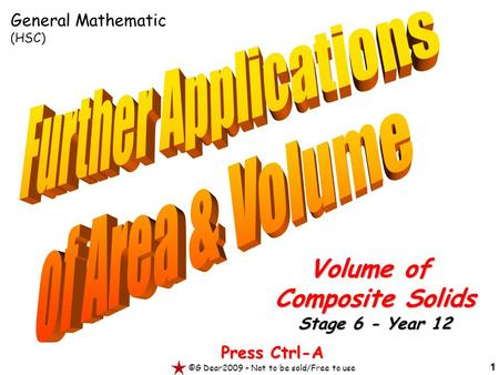 1 Press Ctrl-A ©G Dear2009 – Not to be sold/Free to use Volume of Composite Solids Stage 6 - Year 12 General Mathematic (HSC)