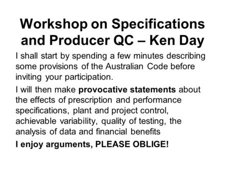 Workshop on Specifications and Producer QC – Ken Day I shall start by spending a few minutes describing some provisions of the Australian Code before inviting.