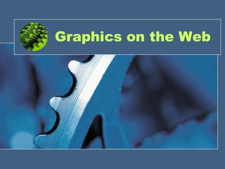 Graphics on the Web. Common Image File Types As you may know, the most widely supported web image graphic formats are GIF and JPEG. So the question is.