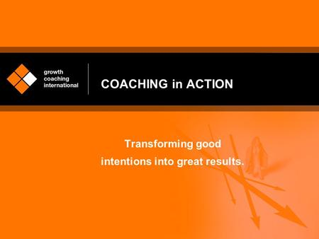 COACHING in ACTION Transforming good intentions into great results.