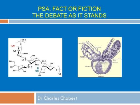 PSA: FACT OR FICTION THE DEBATE AS IT STANDS Dr Charles Chabert.