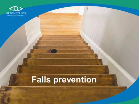 Falls prevention. As you get older, so do your eyes This can affect your life in many ways.