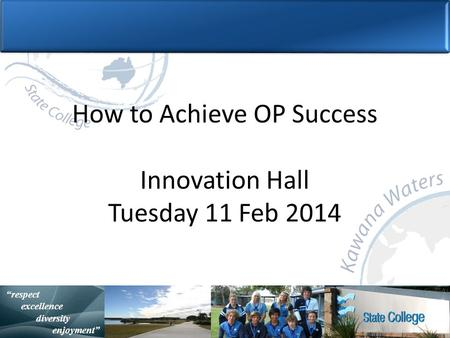 """with purpose and spirit"" Statistically Speaking ""respect excellence diversity enjoyment"" How to Achieve OP Success Innovation Hall Tuesday 11 Feb 2014."
